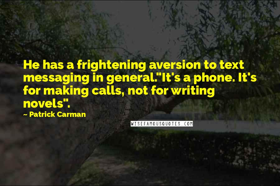 "Patrick Carman quotes: He has a frightening aversion to text messaging in general.""It's a phone. It's for making calls, not for writing novels""."
