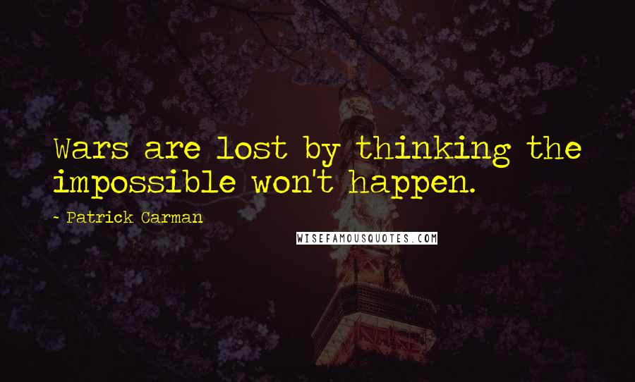 Patrick Carman quotes: Wars are lost by thinking the impossible won't happen.