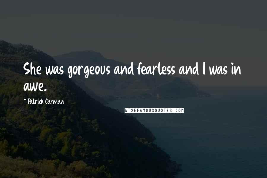 Patrick Carman quotes: She was gorgeous and fearless and I was in awe.