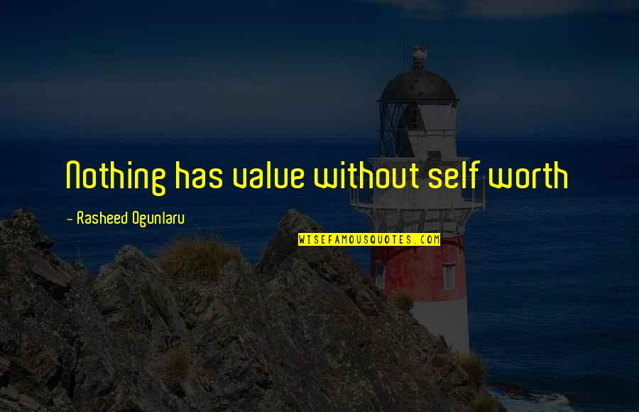 Patrick Heron Quotes By Rasheed Ogunlaru: Nothing has value without self worth