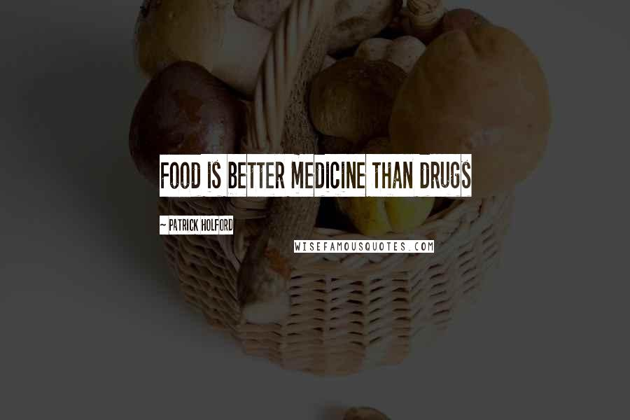 Patrick Holford quotes: Food is better medicine than drugs