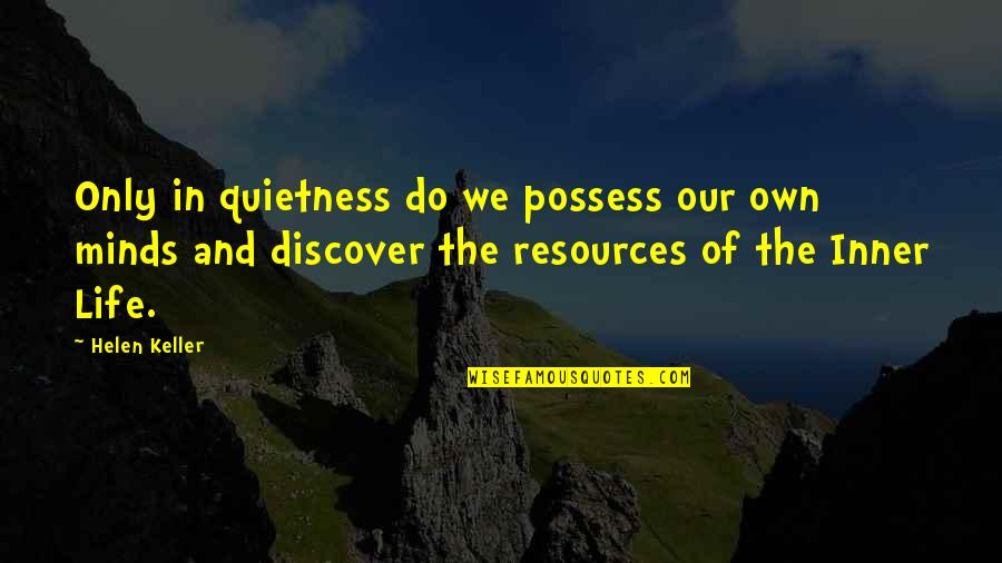 Patrick Leahy Quotes By Helen Keller: Only in quietness do we possess our own