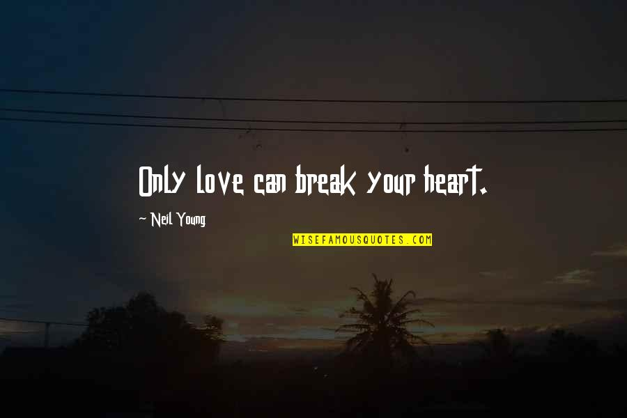 Patrick Leahy Quotes By Neil Young: Only love can break your heart.