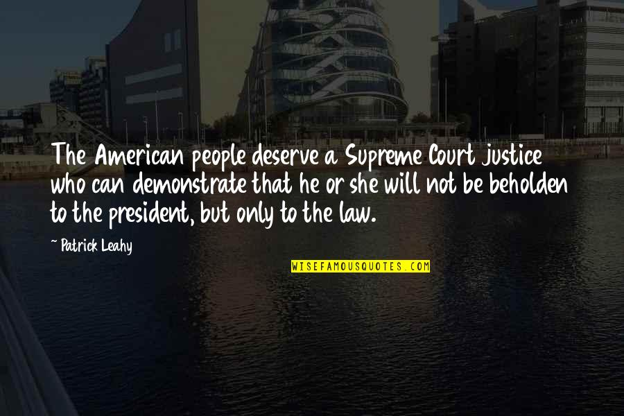 Patrick Leahy Quotes By Patrick Leahy: The American people deserve a Supreme Court justice