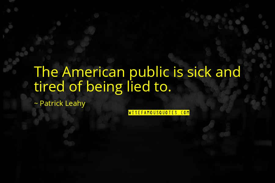 Patrick Leahy Quotes By Patrick Leahy: The American public is sick and tired of