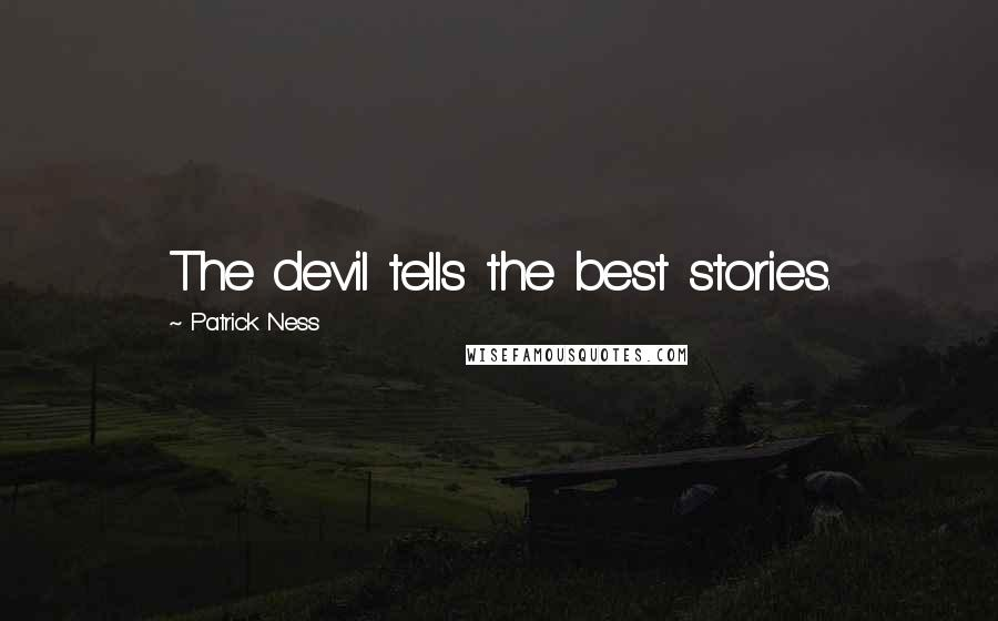 Patrick Ness quotes: The devil tells the best stories.