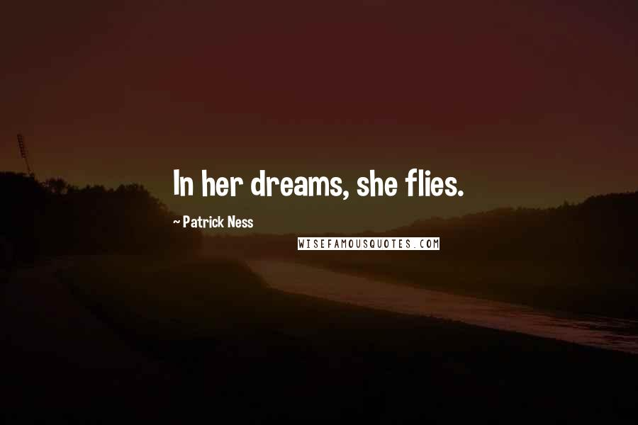 Patrick Ness quotes: In her dreams, she flies.