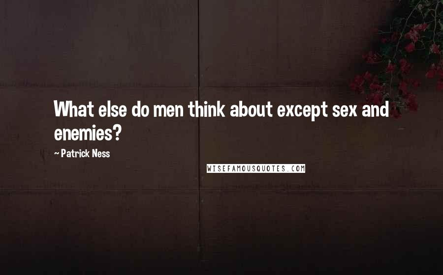 Patrick Ness quotes: What else do men think about except sex and enemies?