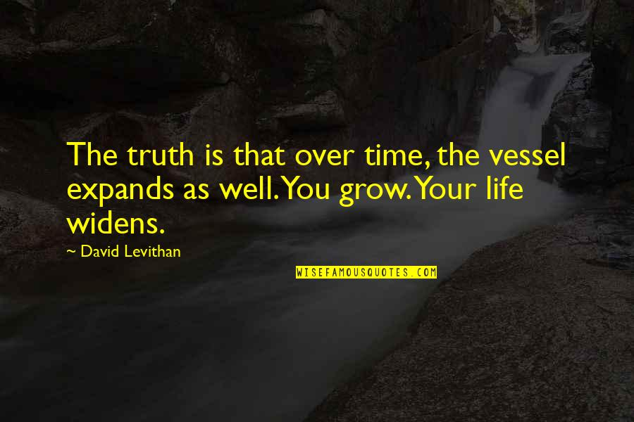 Patrie Quotes By David Levithan: The truth is that over time, the vessel