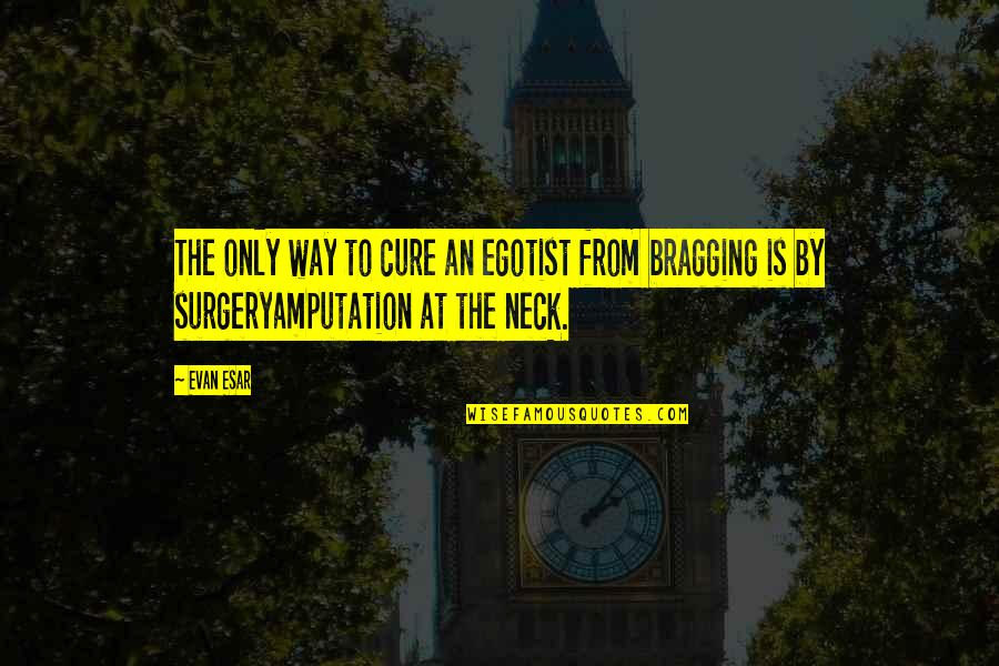 Patrie Quotes By Evan Esar: The only way to cure an egotist from