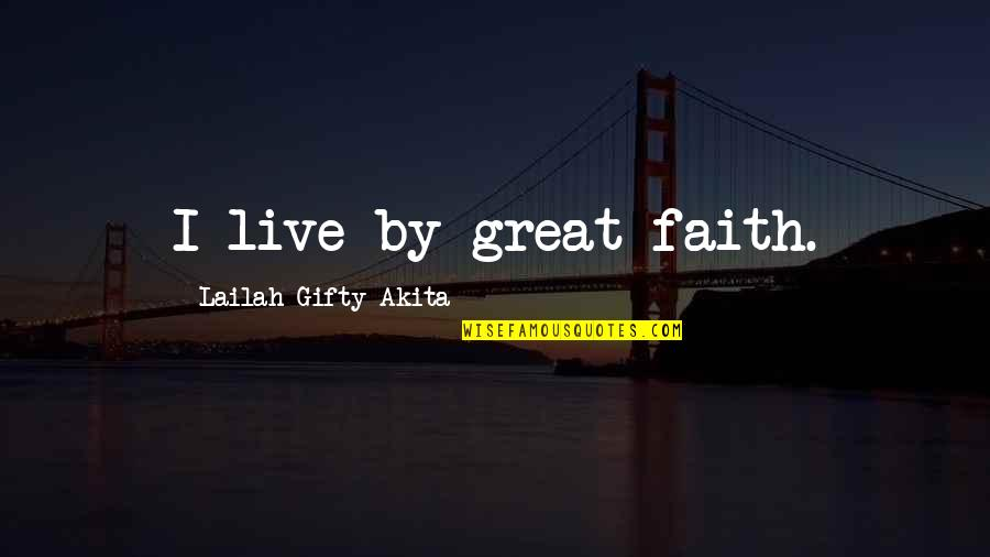 Patrie Quotes By Lailah Gifty Akita: I live by great faith.