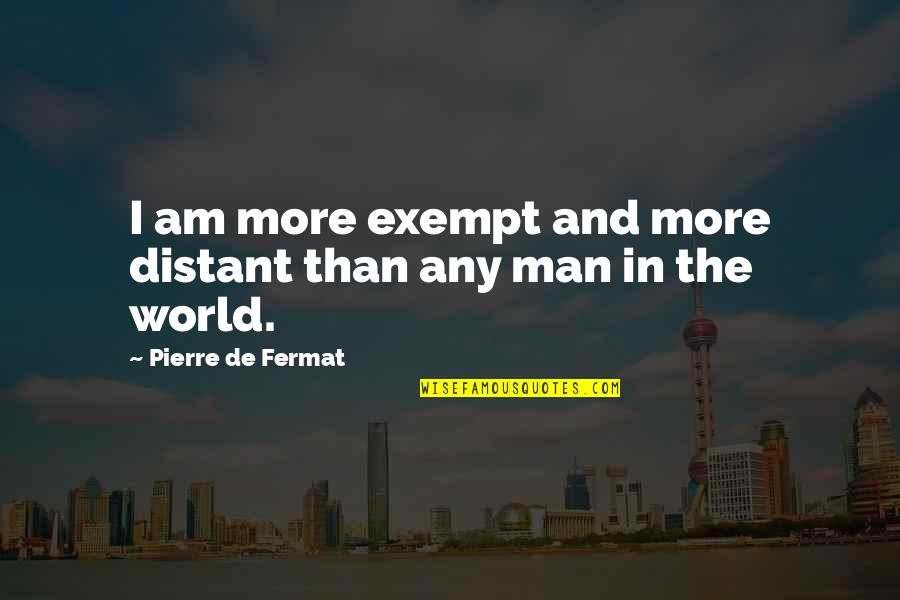 Patrie Quotes By Pierre De Fermat: I am more exempt and more distant than