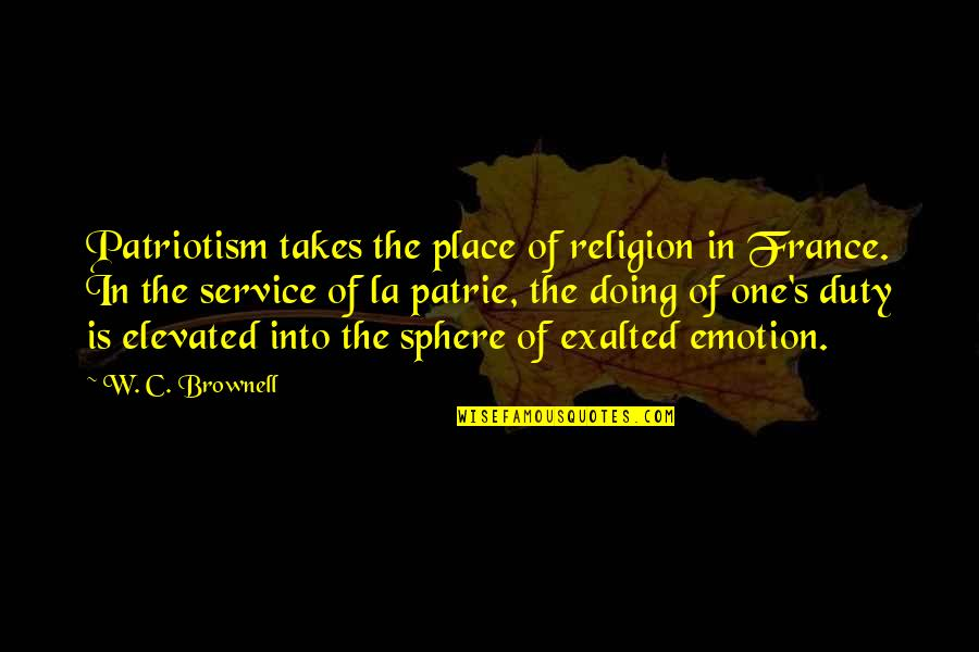 Patrie Quotes By W. C. Brownell: Patriotism takes the place of religion in France.