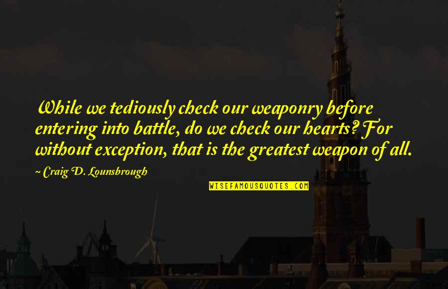 Patriot Day Quotes By Craig D. Lounsbrough: While we tediously check our weaponry before entering