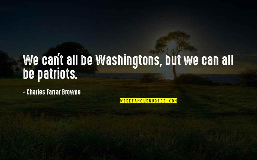 Patriotic Quotes By Charles Farrar Browne: We can't all be Washingtons, but we can
