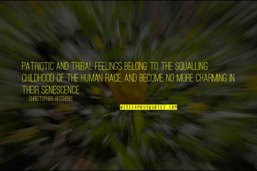 Patriotic Quotes By Christopher Hitchens: PATRIOTIC AND TRIBAL feelings belong to the squalling