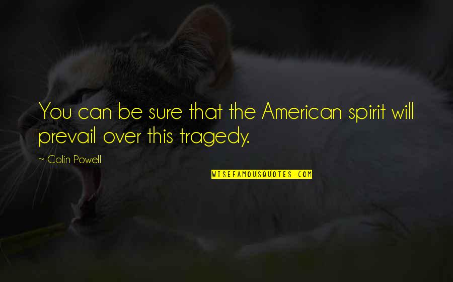 Patriotic Quotes By Colin Powell: You can be sure that the American spirit