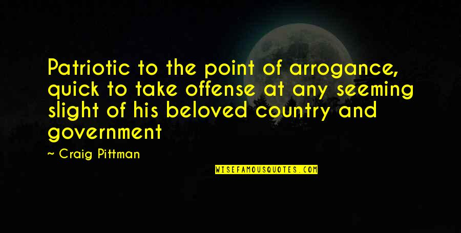 Patriotic Quotes By Craig Pittman: Patriotic to the point of arrogance, quick to