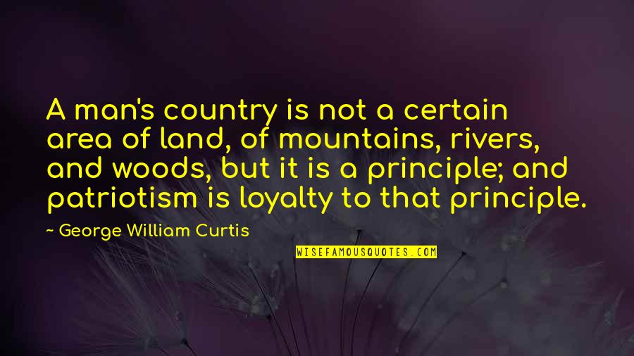 Patriotic Quotes By George William Curtis: A man's country is not a certain area