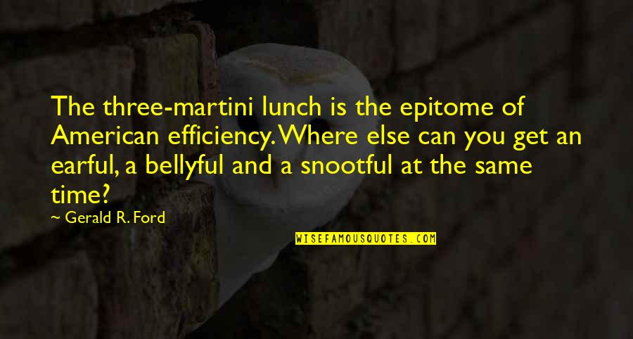 Patriotic Quotes By Gerald R. Ford: The three-martini lunch is the epitome of American