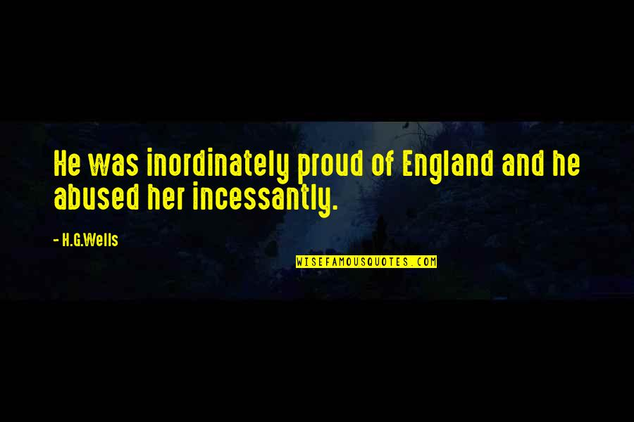 Patriotic Quotes By H.G.Wells: He was inordinately proud of England and he