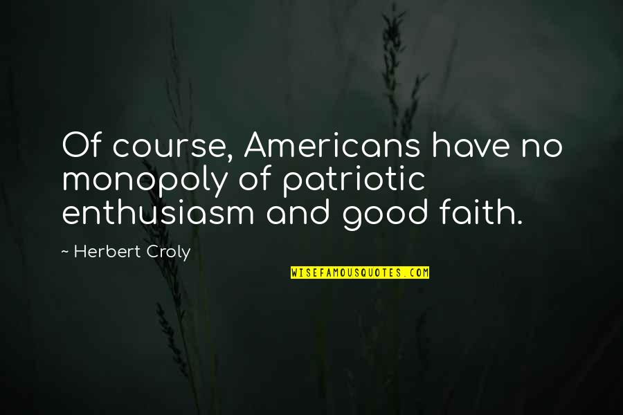 Patriotic Quotes By Herbert Croly: Of course, Americans have no monopoly of patriotic