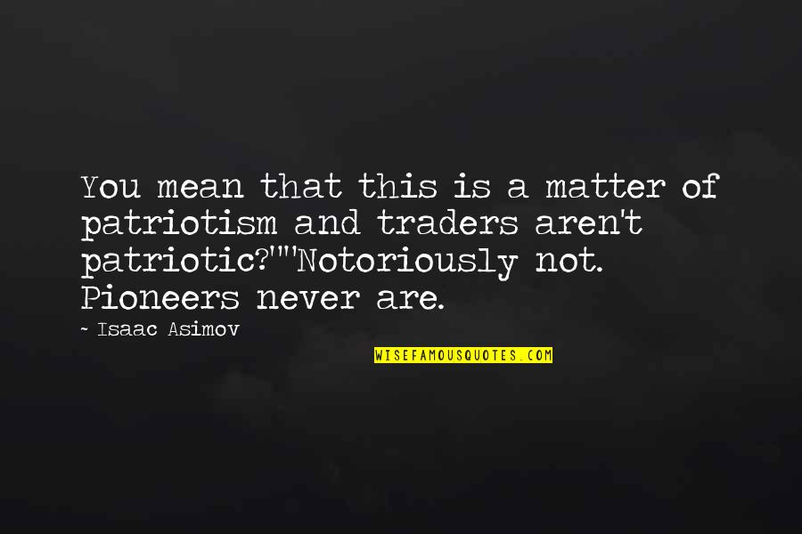 Patriotic Quotes By Isaac Asimov: You mean that this is a matter of
