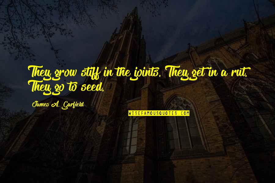 Patriotic Quotes By James A. Garfield: They grow stiff in the joints. They get