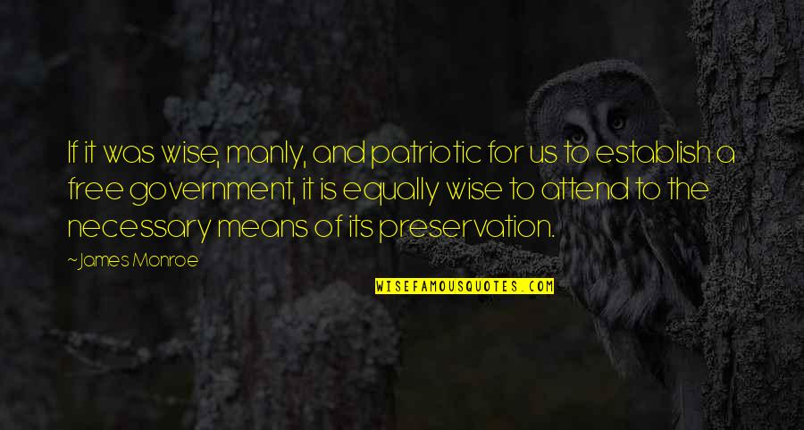 Patriotic Quotes By James Monroe: If it was wise, manly, and patriotic for