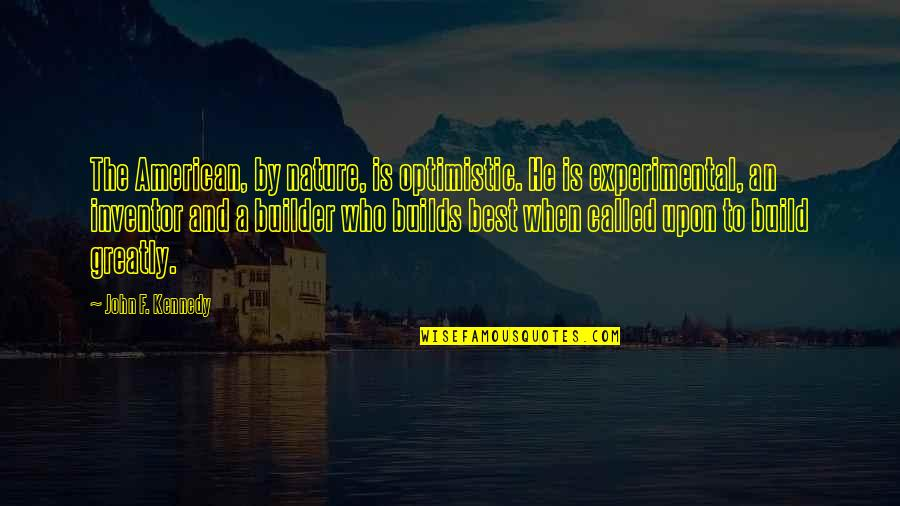 Patriotic Quotes By John F. Kennedy: The American, by nature, is optimistic. He is
