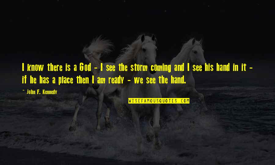 Patriotic Quotes By John F. Kennedy: I know there is a God - I