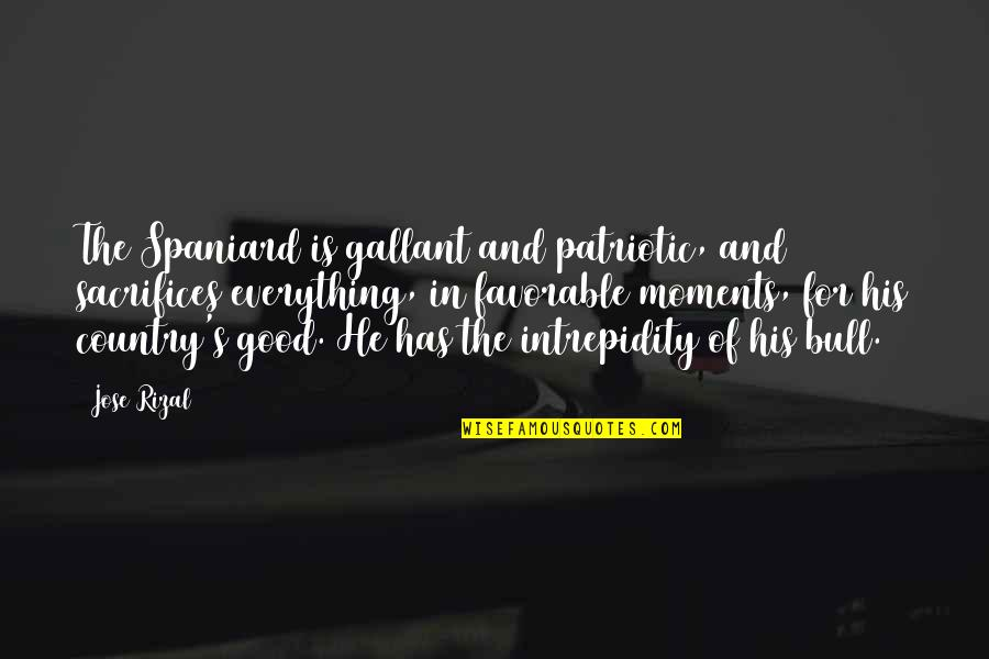 Patriotic Quotes By Jose Rizal: The Spaniard is gallant and patriotic, and sacrifices