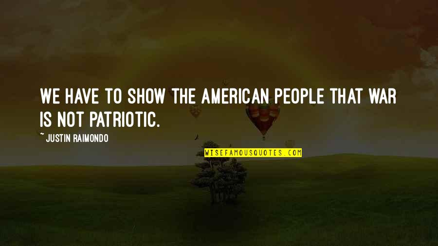 Patriotic Quotes By Justin Raimondo: We have to show the American People that