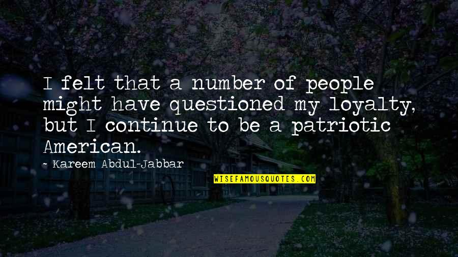 Patriotic Quotes By Kareem Abdul-Jabbar: I felt that a number of people might