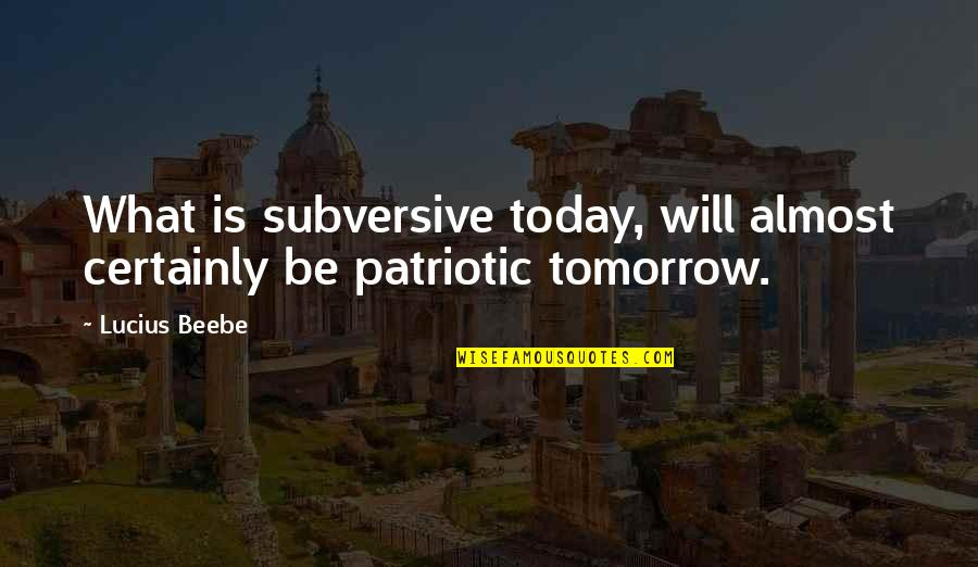 Patriotic Quotes By Lucius Beebe: What is subversive today, will almost certainly be