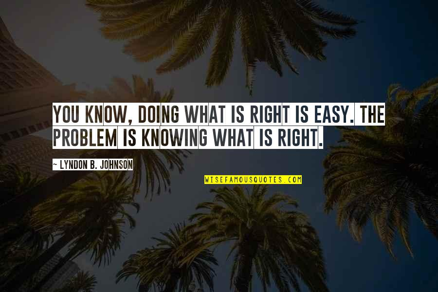 Patriotic Quotes By Lyndon B. Johnson: You know, doing what is right is easy.