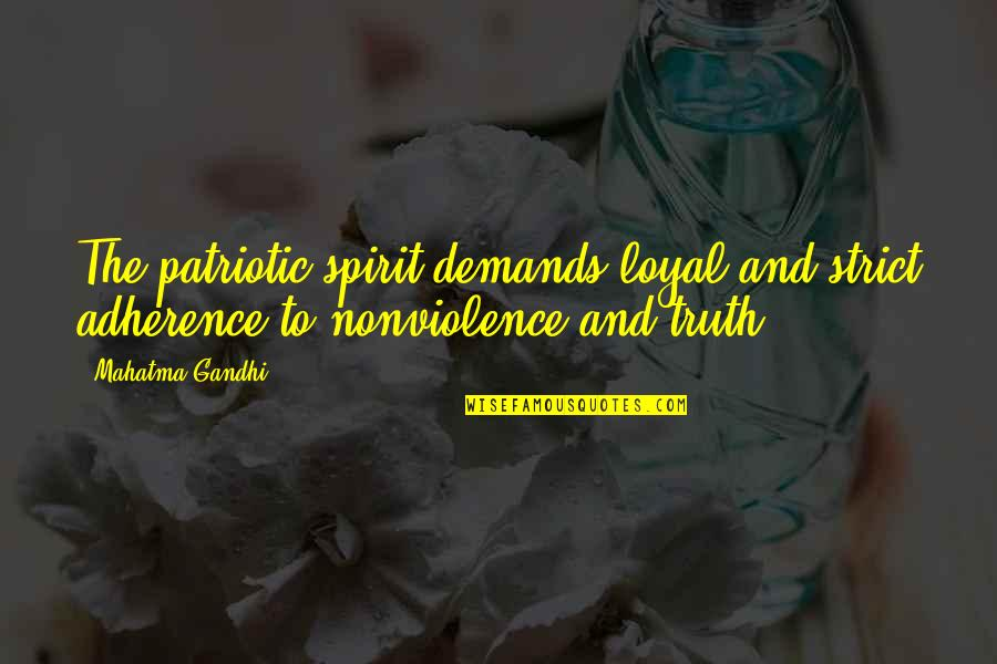 Patriotic Quotes By Mahatma Gandhi: The patriotic spirit demands loyal and strict adherence