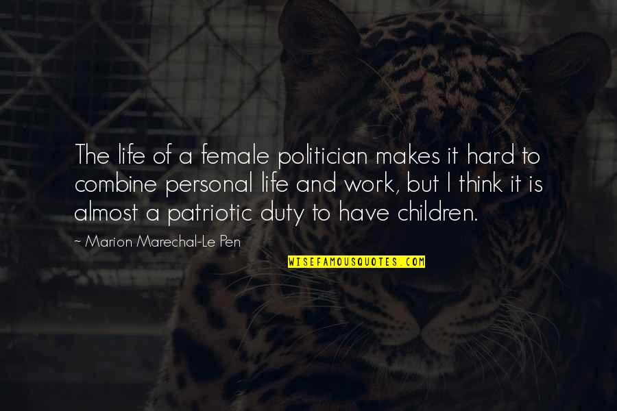 Patriotic Quotes By Marion Marechal-Le Pen: The life of a female politician makes it