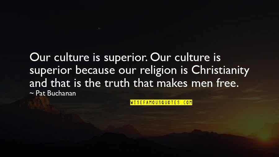 Patriotic Quotes By Pat Buchanan: Our culture is superior. Our culture is superior