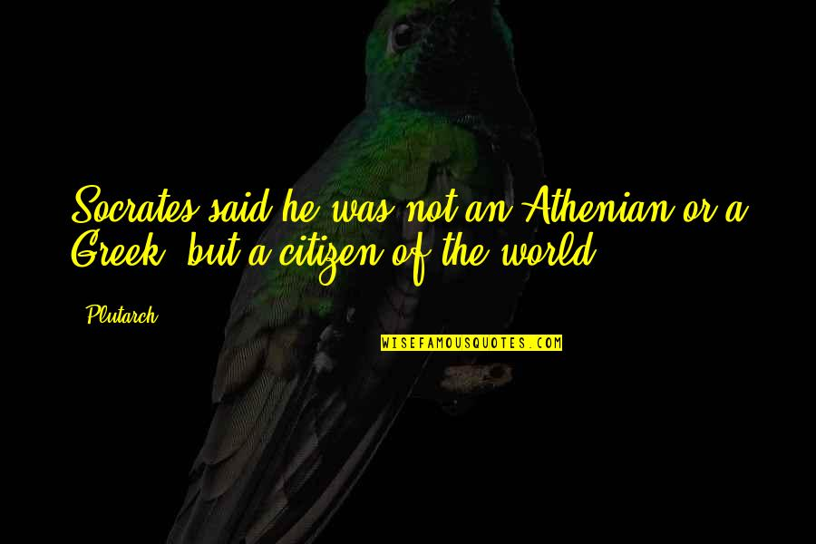 Patriotic Quotes By Plutarch: Socrates said he was not an Athenian or