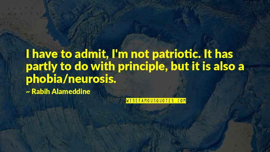 Patriotic Quotes By Rabih Alameddine: I have to admit, I'm not patriotic. It