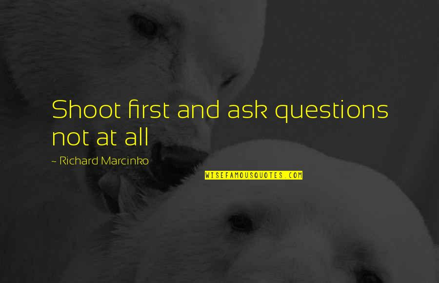 Patriotic Quotes By Richard Marcinko: Shoot first and ask questions not at all