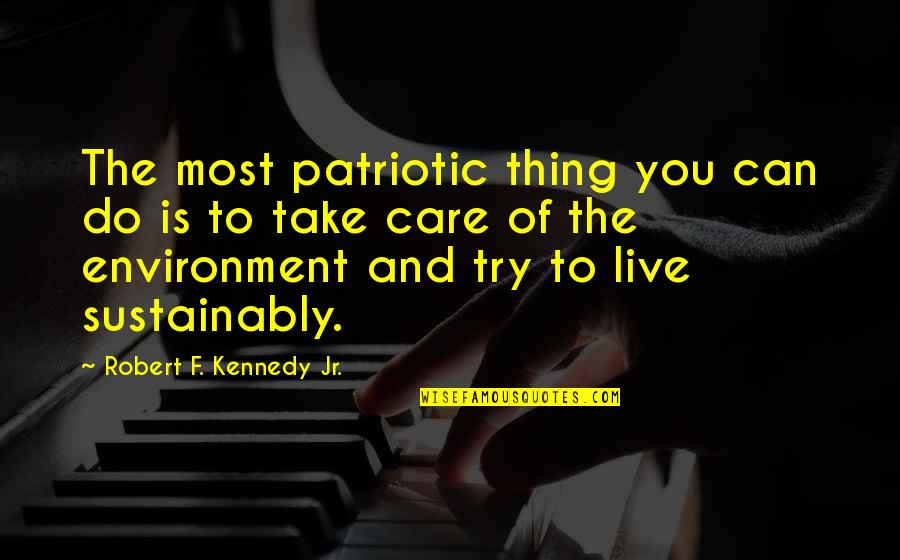 Patriotic Quotes By Robert F. Kennedy Jr.: The most patriotic thing you can do is