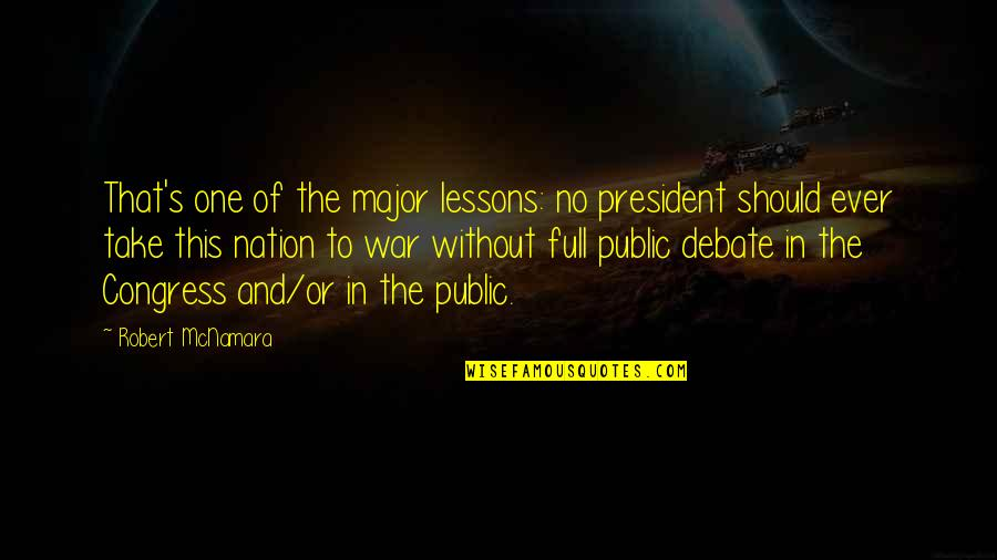 Patriotic Quotes By Robert McNamara: That's one of the major lessons: no president