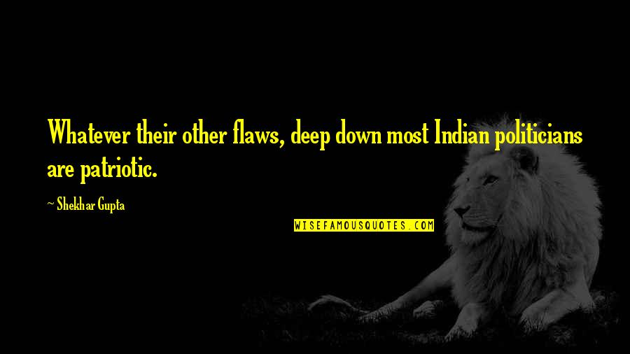 Patriotic Quotes By Shekhar Gupta: Whatever their other flaws, deep down most Indian