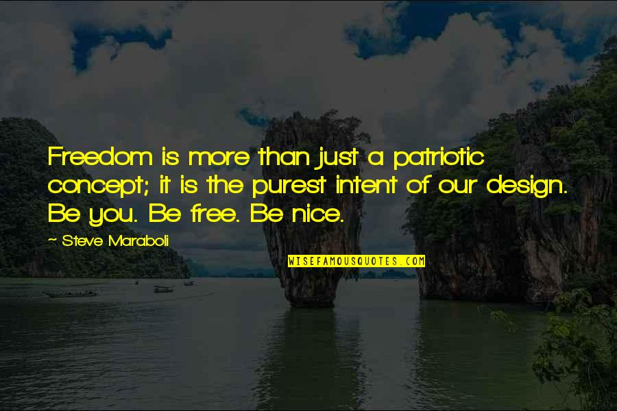 Patriotic Quotes By Steve Maraboli: Freedom is more than just a patriotic concept;