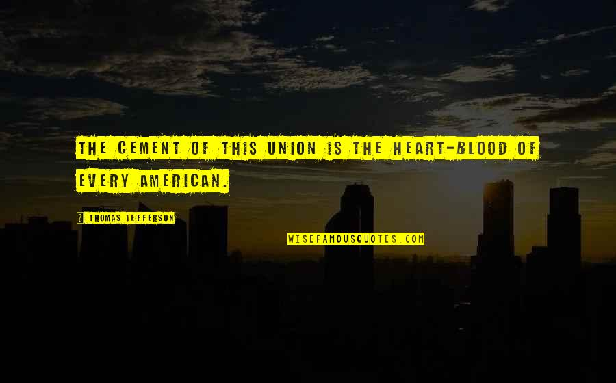 Patriotic Quotes By Thomas Jefferson: The cement of this union is the heart-blood