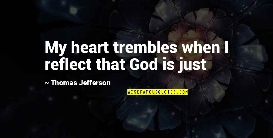 Patriotic Quotes By Thomas Jefferson: My heart trembles when I reflect that God