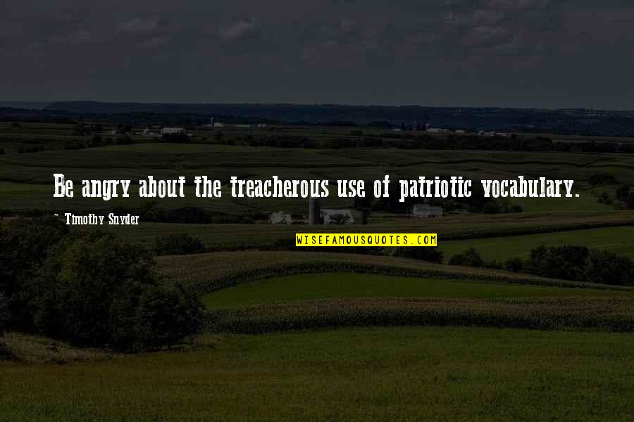 Patriotic Quotes By Timothy Snyder: Be angry about the treacherous use of patriotic