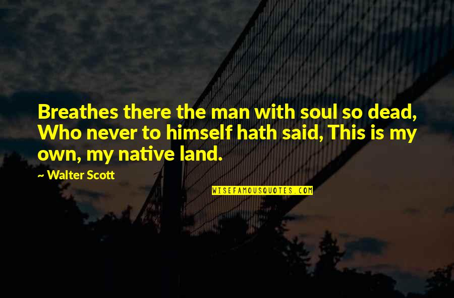 Patriotic Quotes By Walter Scott: Breathes there the man with soul so dead,